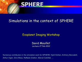 Simulations in the context of SPHERE Exoplanet Imaging Workshop David Mouillet