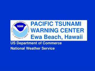 PACIFIC TSUNAMI WARNING CENTER Ewa Beach, Hawaii
