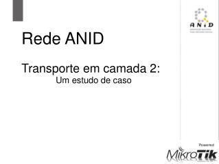 Rede ANID Transporte em camada 2: Um estudo de caso
