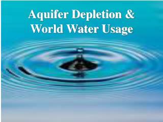 Aquifer Depletion & World Water Usage