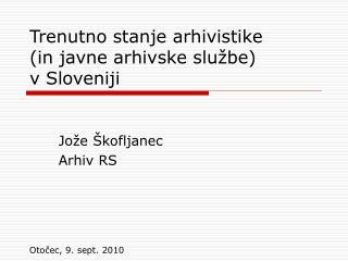 Trenutno stanje arhivistike  (in javne arhivske službe) v Sloveniji