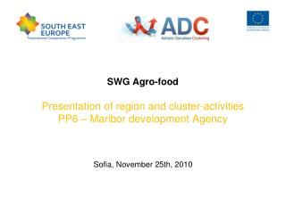 SWG  Agro-food Presentation of region and cluster-activities  PP 6 – Maribor development Agency