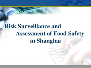 Risk Surveillance and 				Assessment of Food Safety in Shanghai