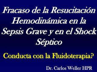 Fracaso de la Resucitaci�n Hemodin�mica en la Sepsis Grave y en el Shock S�ptico