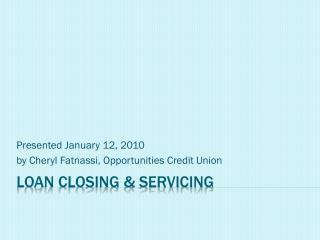 Loan Closing  Servicing