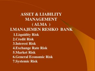 ASSET & LIABILITY MANAGEMENT ( ALMA  )  I.MANAJEMEN RESIKO  BANK 1.Liquidity Risk