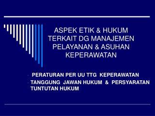 ASPEK ETIK & HUKUM TERKAIT DG MANAJEMEN PELAYANAN & ASUHAN KEPERAWATAN