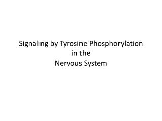 Signaling by Tyrosine  Phosphorylation in the  Nervous System