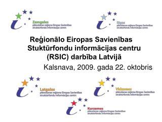 Reģionālo Eiropas Savienības Stuktūrfondu  informācijas centr u (RSIC) darbība Latvijā