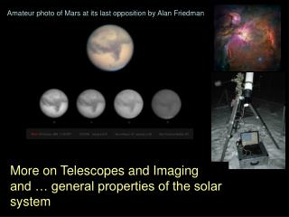 More on Telescopes and Imaging and … general properties of the solar system