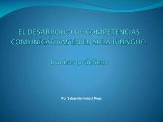 EL DESARROLLO DE COMPETENCIAS COMUNICATIVAS EN EL AULA BILINGÜE:  buenas prácticas