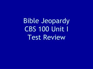 Bible Jeopardy CBS 100 Unit I Test Review