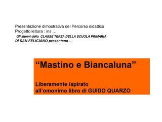 """""""Mastino e Biancaluna"""" Liberamente ispirato  all'omonimo libro di GUIDO QUARZO"""