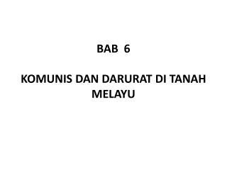 BAB  6  KOMUNIS DAN DARURAT DI TANAH MELAYU