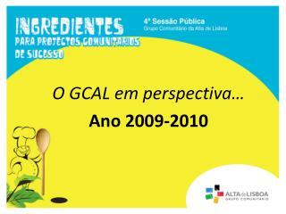 O GCAL em perspectiva…  Ano 2009-2010