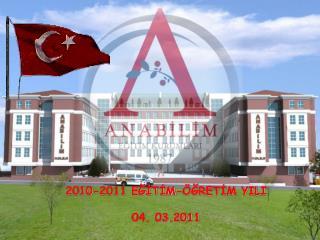 2010-2011 EĞİTİM-ÖĞRETİM YILI 04. 03.2011