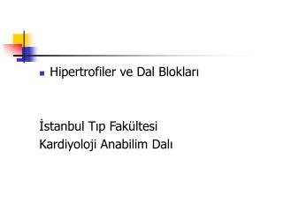 Hipertrofiler ve Dal Blokları İstanbul Tıp Fakültesi Kardiyoloji Anabilim Dalı
