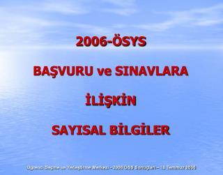 2006-ÖSYS BAŞVURU ve SINAVLARA İLİŞKİN SAYISAL BİLGİLER