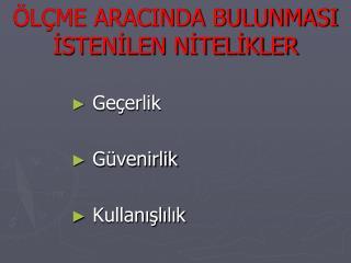 ÖLÇME ARACINDA BULUNMASI İSTENİLEN NİTELİKLER
