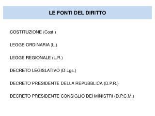 COSTITUZIONE (Cost.) LEGGE ORDINARIA (L.) LEGGE REGIONALE (L.R.) DECRETO LEGISLATIVO (D.Lgs.)