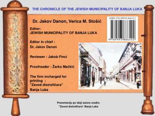 Editor : JEWISH MUNICIPALITY OF BANJA LUKA Editor in chief : Dr. Jakov Danon