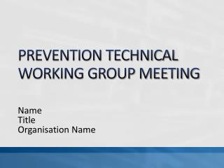PREVENTION TECHNICAL WORKING GROUP MEETING