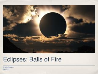 Eclipses: Balls of Fire