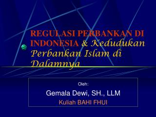 REGULASI PERBANKAN DI INDONESIA  &  Kedudukan Perbankan Islam di Dalamnya