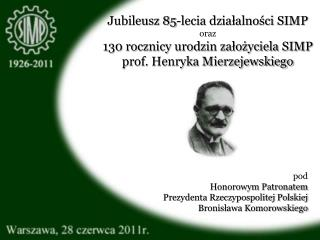 pod Honorowym Patronatem Prezydenta Rzeczypospolitej Polskiej Bronisława Komorowskiego
