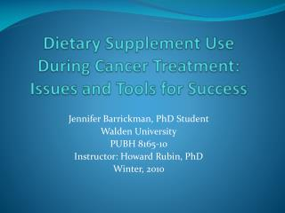Dietary Supplement Use During Cancer Treatment:  Issues and Tools for Success