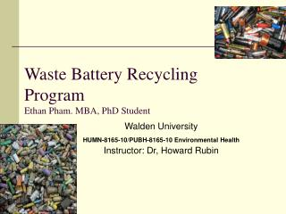 Waste Battery Recycling Program Ethan Pham. MBA, PhD Student