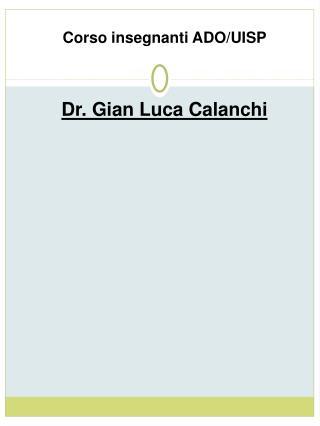Corso insegnanti ADO/UISP  Dr. Gian Luca Calanchi