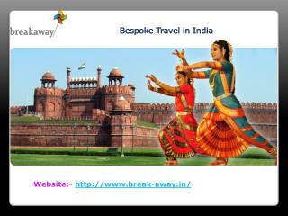 Bespoke travel in India through break-away.in
