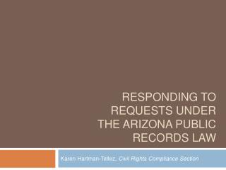 Responding to  requests under  THE ARIZONA PUBLIC RECORDS LAW