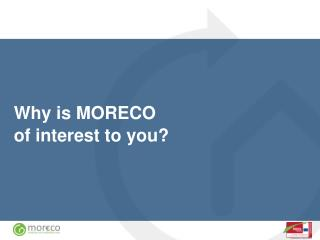 Why is MORECO  of interest to you?