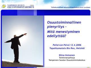 Osuustoiminnallinen pienyritys – Mitä menestyminen edellyttää? Pellervon Päivä 12.4.2006
