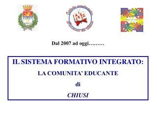 IL SISTEMA FORMATIVO INTEGRATO: LA COMUNITA' EDUCANTE di  CHIUSI