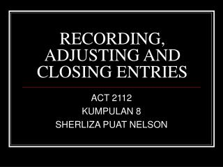 RECORDING, ADJUSTING AND CLOSING ENTRIES