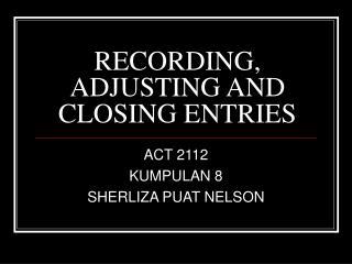RECORDING, ADJUSTING AND CLOSING ENTRIES