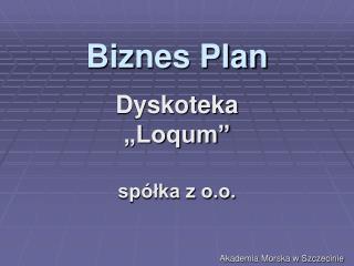 """Biznes Plan Dyskoteka """"Loqum"""" spółka z o.o."""