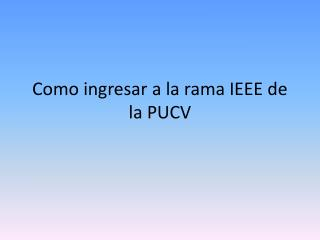 Como ingresar a la rama IEEE de la PUCV