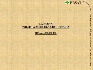 LA NUOVA  POLITICA AGRICOLA COMUNITARIA Riforma FISHLER