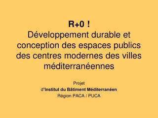 Projet d 'Institut du Bâtiment Méditerranéen Région PACA / PUCA