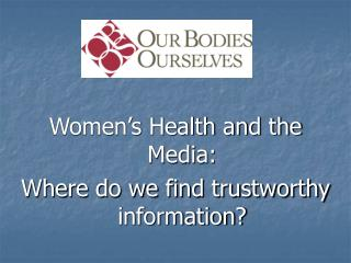 Women's Health and the Media:  Where do we find trustworthy information?