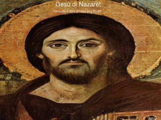 Ges� di Nazaret                   Consultare libro di testo pag 80-95