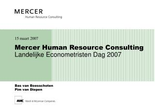 Mercer Human Re source Consulting Landelijke Eco nometristen Dag 2007