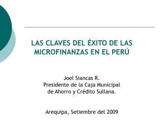 LAS CLAVES DEL ÉXITO DE LAS MICROFINANZAS EN EL PERÚ Joel Siancas R.