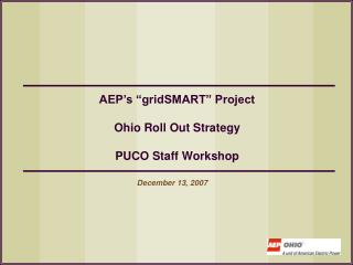 """AEP's """"gridSMART"""" Project Ohio Roll Out Strategy PUCO Staff Workshop"""