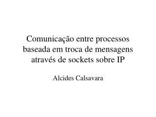 Comunicação entre processos baseada em troca de mensagens através de sockets sobre IP