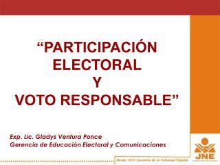"""""""PARTICIPACIÓN ELECTORAL Y VOTO RESPONSABLE"""""""
